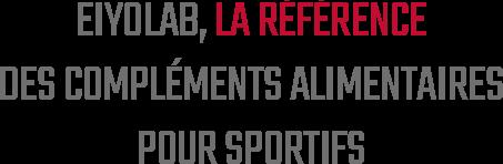 Eiyolab, la référence des compléments alimentaires pour sportifs